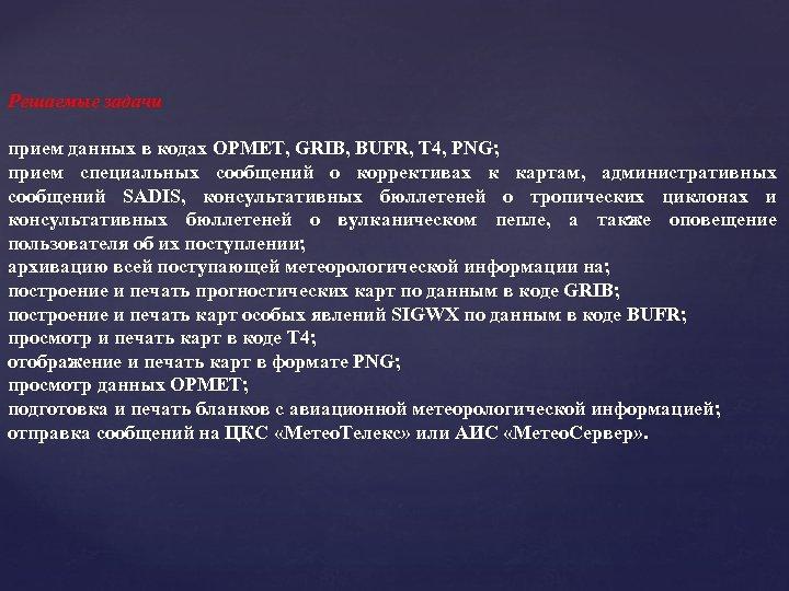 Решаемые задачи прием данных в кодах OPMET, GRIB, BUFR, T 4, PNG; прием специальных