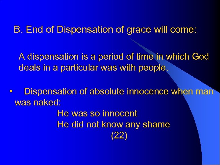 B. End of Dispensation of grace will come: A dispensation is a period of