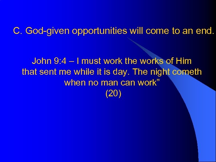 C. God-given opportunities will come to an end. John 9: 4 – I must