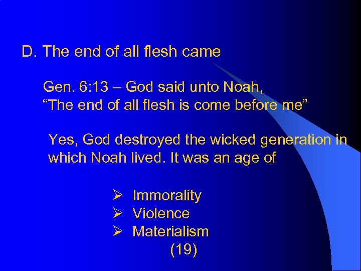 D. The end of all flesh came Gen. 6: 13 – God said unto