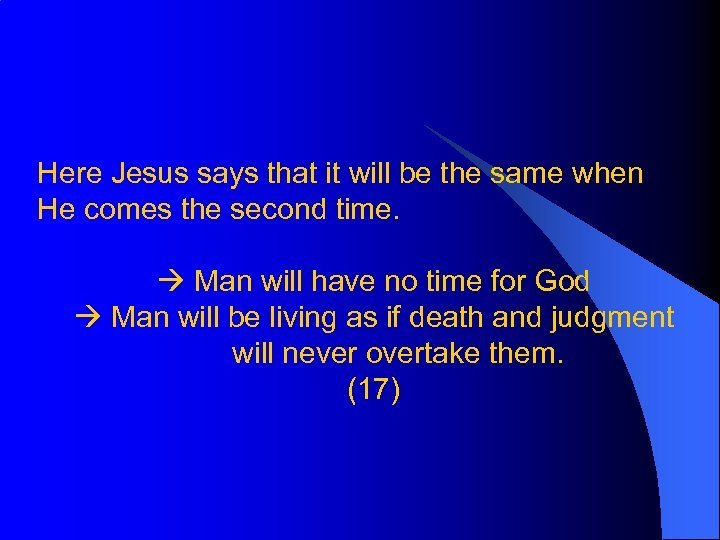 Here Jesus says that it will be the same when He comes the second