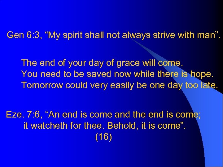 "Gen 6: 3, ""My spirit shall not always strive with man"". The end of"