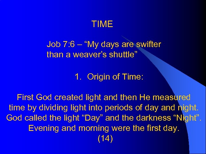 "TIME Job 7: 6 – ""My days are swifter than a weaver's shuttle"" 1."