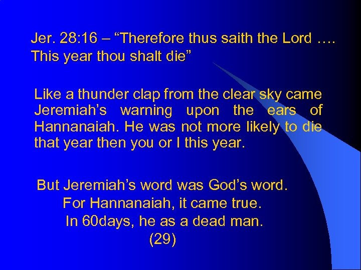 "Jer. 28: 16 – ""Therefore thus saith the Lord …. This year thou shalt"