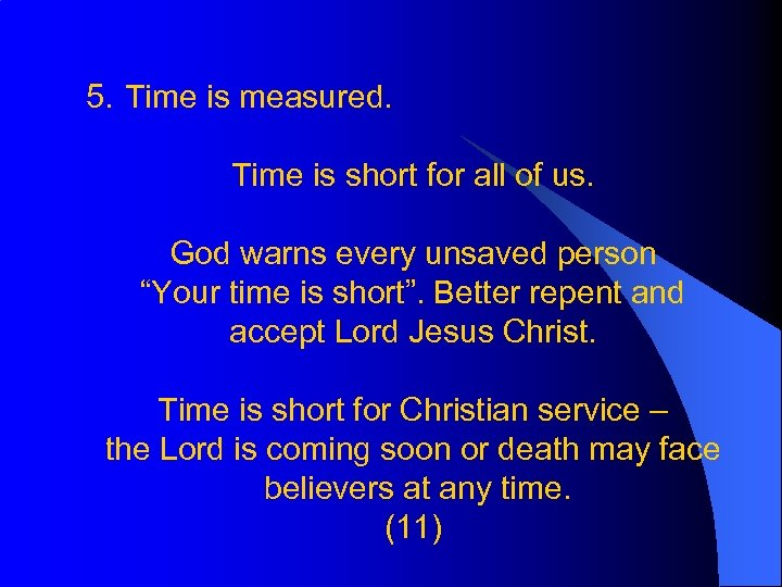 5. Time is measured. Time is short for all of us. God warns every