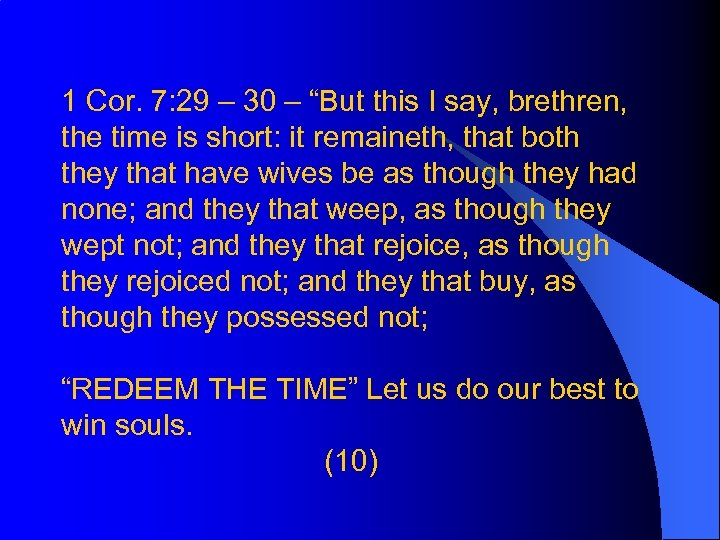 "1 Cor. 7: 29 – 30 – ""But this I say, brethren, the time"