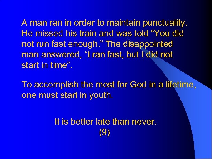A man ran in order to maintain punctuality. He missed his train and was
