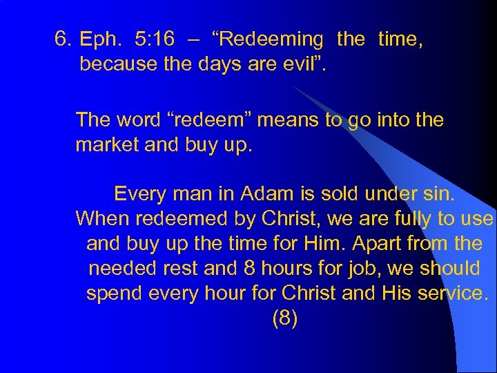"6. Eph. 5: 16 – ""Redeeming the time, because the days are evil"". The"