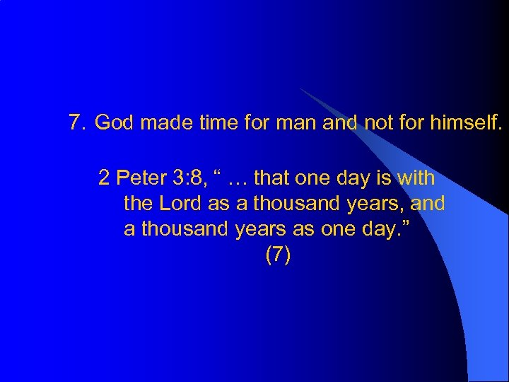 7. God made time for man and not for himself. 2 Peter 3: 8,