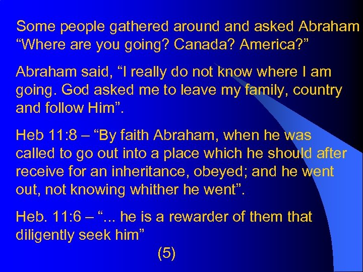 "Some people gathered around asked Abraham ""Where are you going? Canada? America? "" Abraham"
