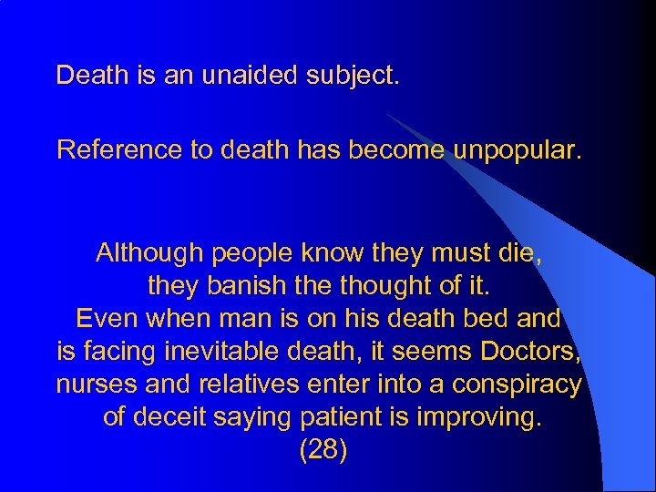 Death is an unaided subject. Reference to death has become unpopular. Although people know