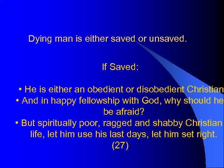 Dying man is either saved or unsaved. If Saved: • He is either an