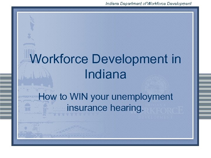 Indiana Department of Workforce Development in Indiana How to WIN your unemployment insurance hearing.