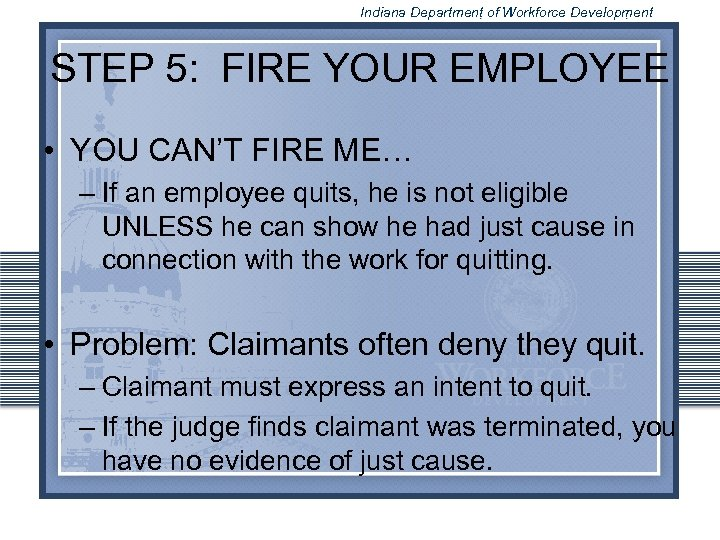 Indiana Department of Workforce Development STEP 5: FIRE YOUR EMPLOYEE • YOU CAN'T FIRE