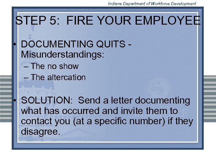 Indiana Department of Workforce Development STEP 5: FIRE YOUR EMPLOYEE • DOCUMENTING QUITS -