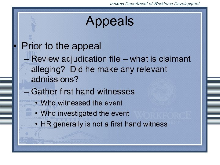 Indiana Department of Workforce Development Appeals • Prior to the appeal – Review adjudication