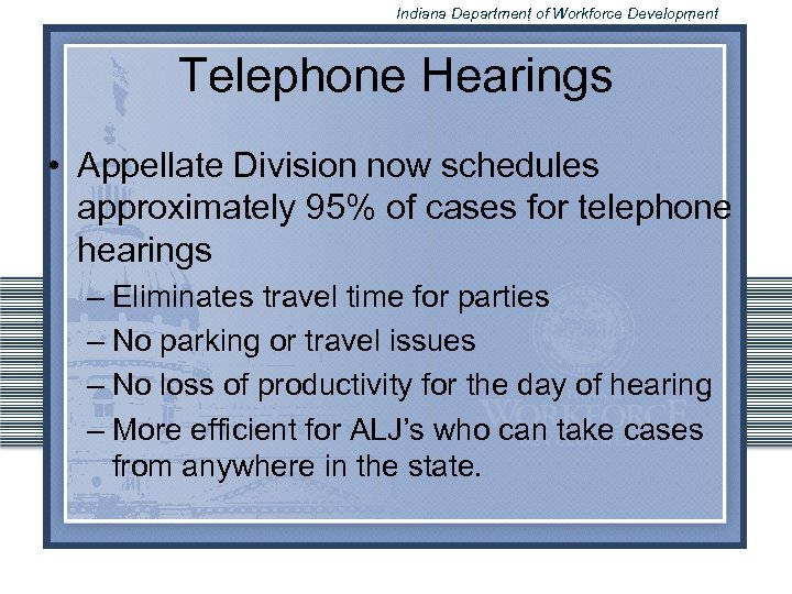 Indiana Department of Workforce Development Telephone Hearings • Appellate Division now schedules approximately 95%
