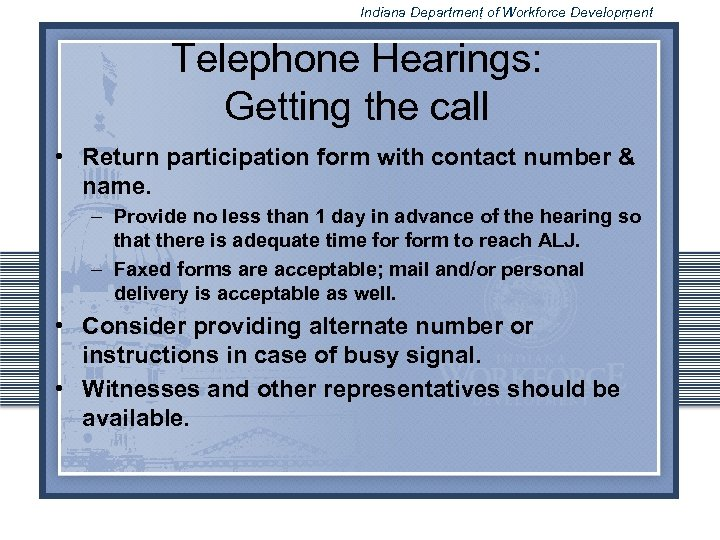 Indiana Department of Workforce Development Telephone Hearings: Getting the call • Return participation form