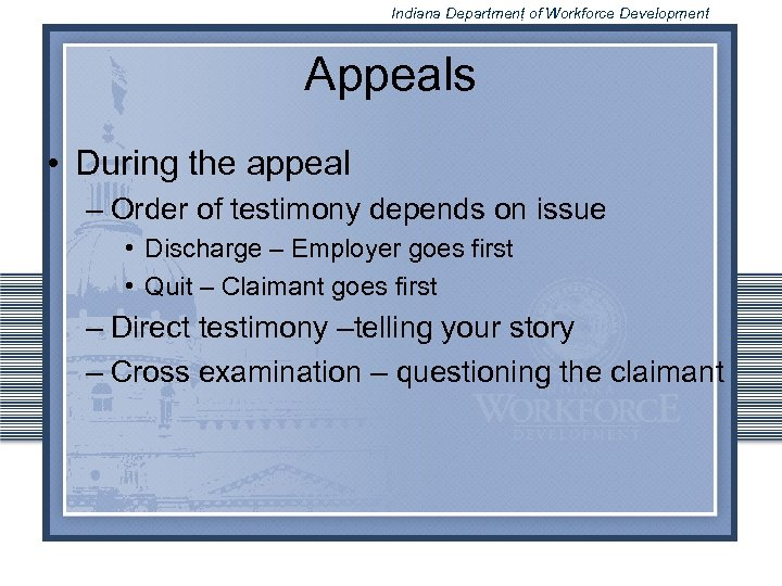 Indiana Department of Workforce Development Appeals • During the appeal – Order of testimony