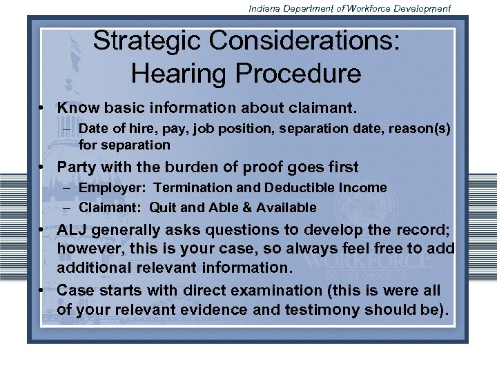 Indiana Department of Workforce Development Strategic Considerations: Hearing Procedure • Know basic information about