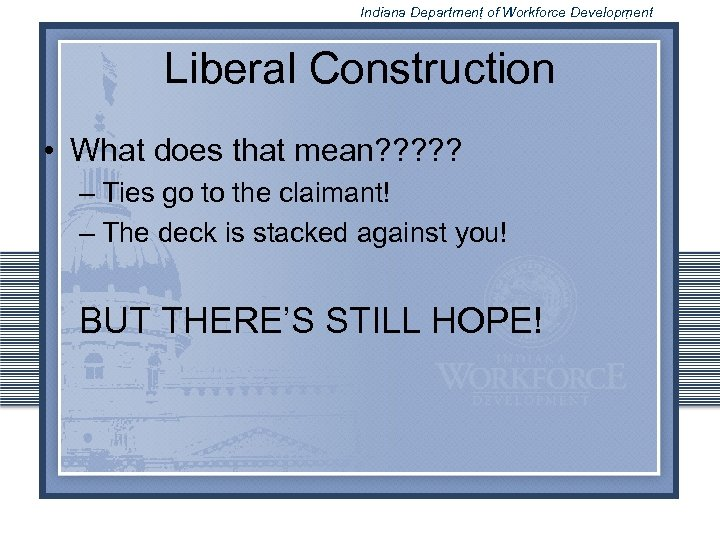Indiana Department of Workforce Development Liberal Construction • What does that mean? ? ?