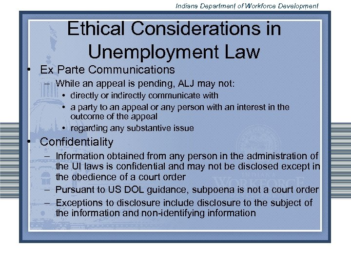 Indiana Department of Workforce Development Ethical Considerations in Unemployment Law • Ex Parte Communications