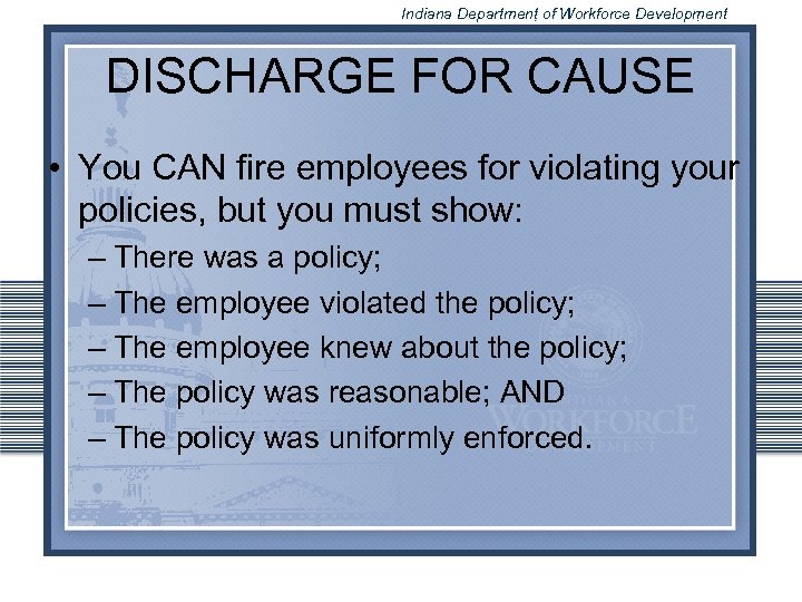 Indiana Department of Workforce Development DISCHARGE FOR CAUSE • You CAN fire employees for