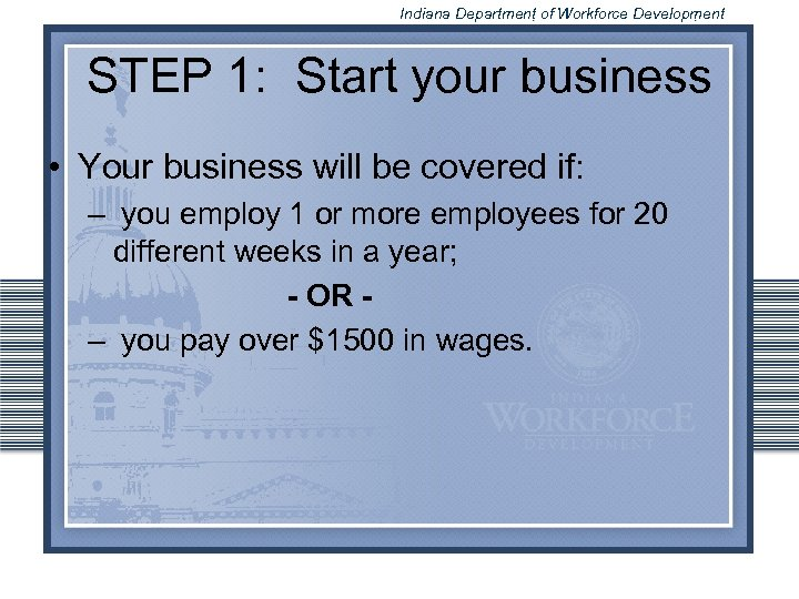 Indiana Department of Workforce Development STEP 1: Start your business • Your business will