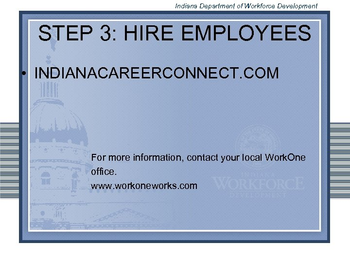 Indiana Department of Workforce Development STEP 3: HIRE EMPLOYEES • INDIANACAREERCONNECT. COM For more
