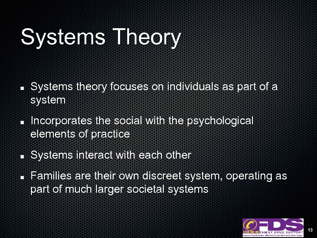 Systems Theory Systems theory focuses on individuals as part of a system Incorporates the