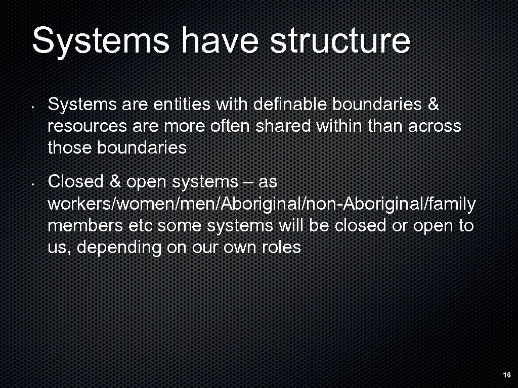 Systems have structure • • Systems are entities with definable boundaries & resources are