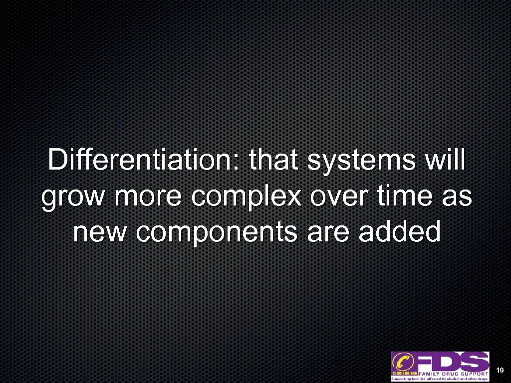 Differentiation: that systems will grow more complex over time as new components are added