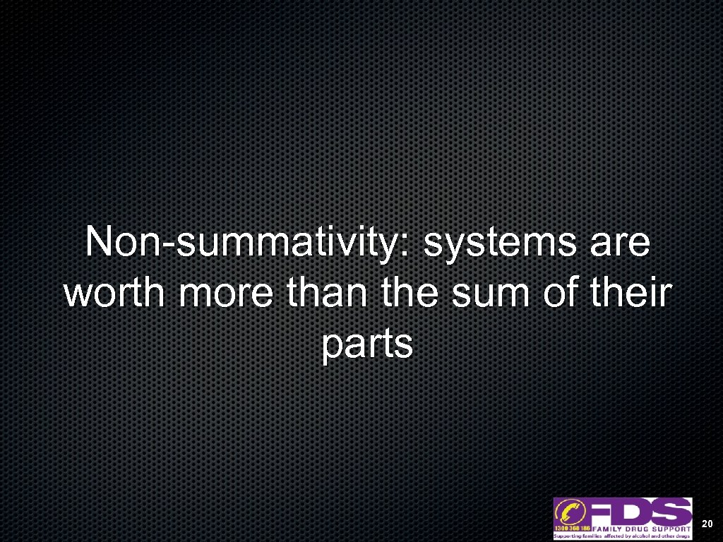 Non-summativity: systems are worth more than the sum of their parts 20