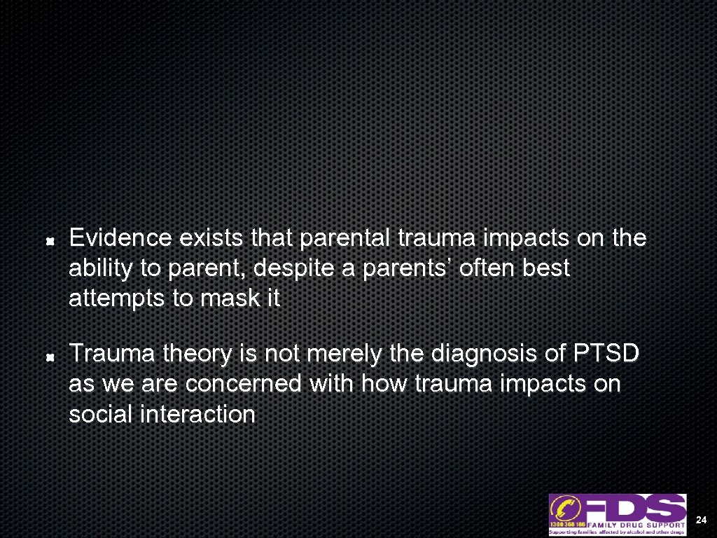 Evidence exists that parental trauma impacts on the ability to parent, despite a parents'