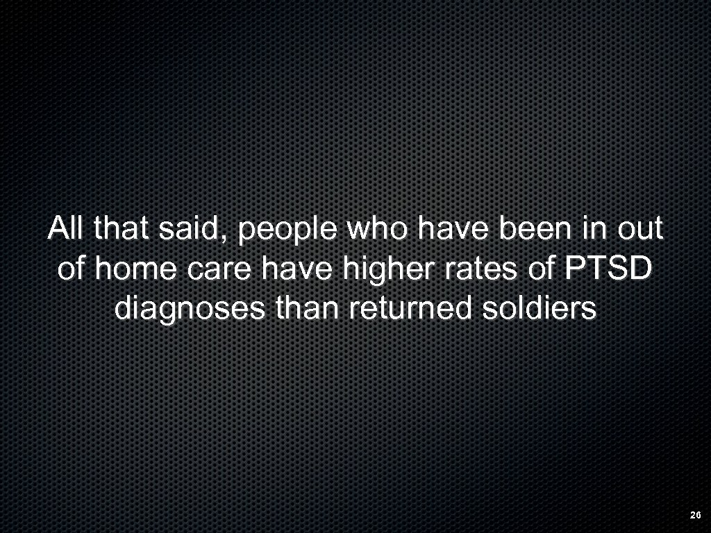 All that said, people who have been in out of home care have higher
