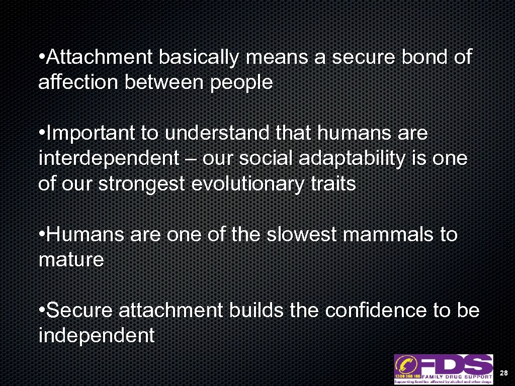 • Attachment basically means a secure bond of affection between people • Important