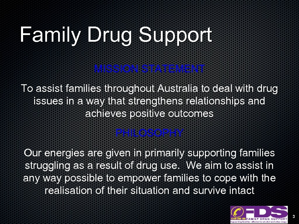 Family Drug Support MISSION STATEMENT To assist families throughout Australia to deal with drug