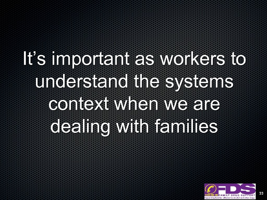 It's important as workers to understand the systems context when we are dealing with
