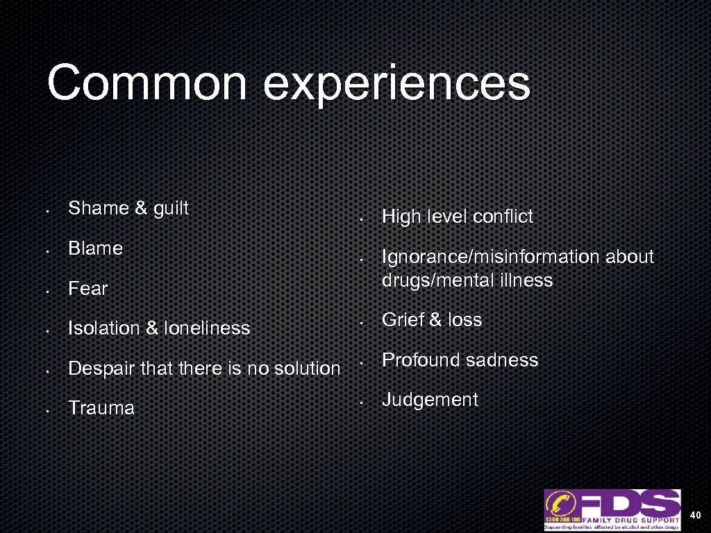 Common experiences • Shame & guilt • Blame • Fear • Isolation & loneliness