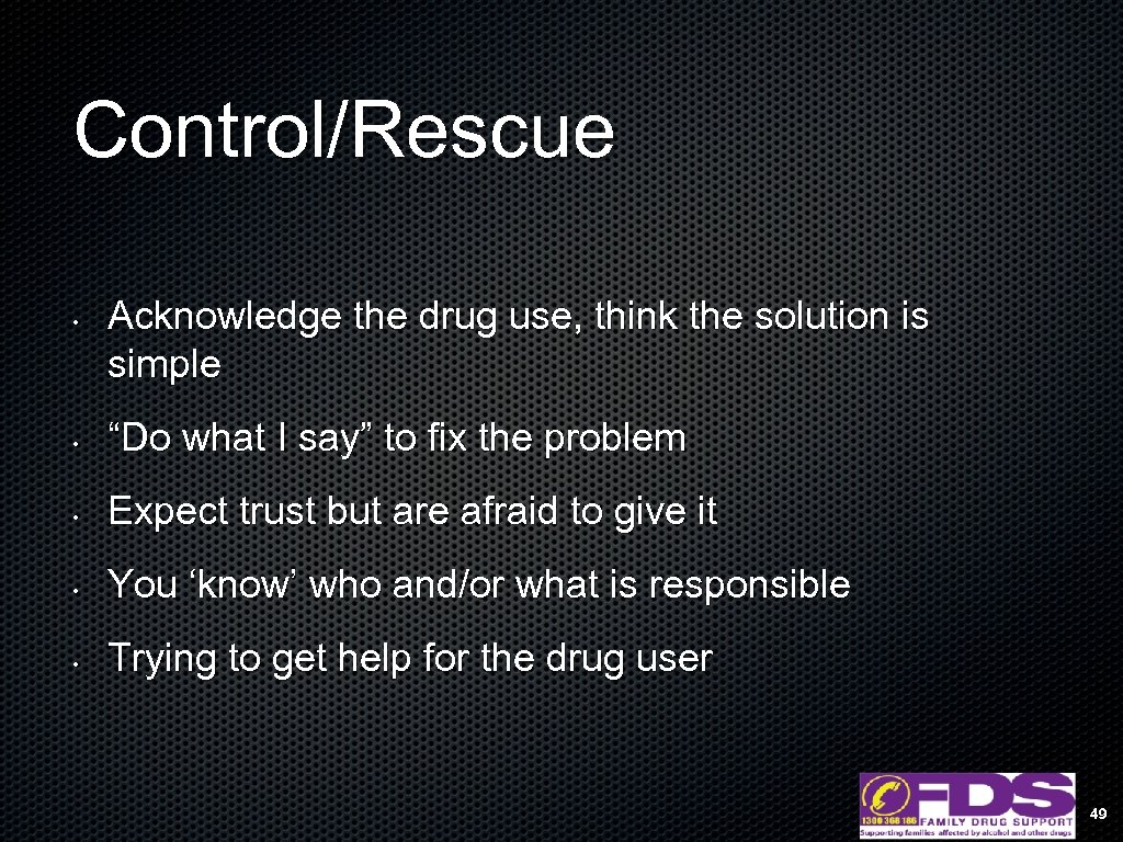 "Control/Rescue • Acknowledge the drug use, think the solution is simple • ""Do what"