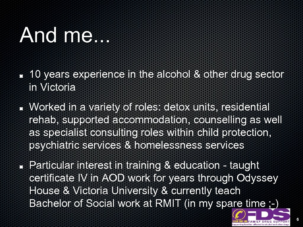 And me. . . 10 years experience in the alcohol & other drug sector