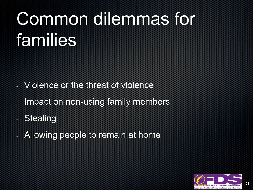 Common dilemmas for families • Violence or the threat of violence • Impact on