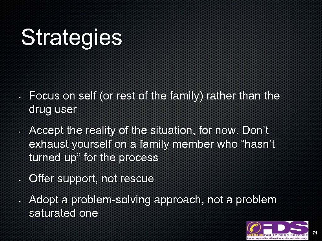 Strategies • • Focus on self (or rest of the family) rather than the