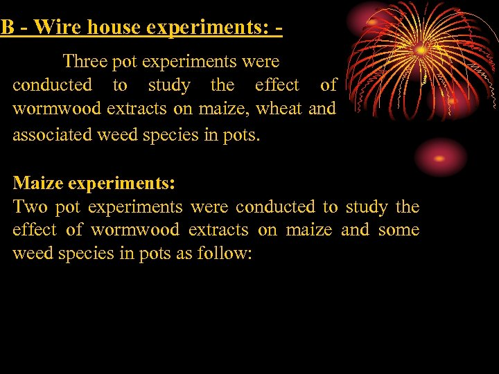 B - Wire house experiments: Three pot experiments were conducted to study the effect