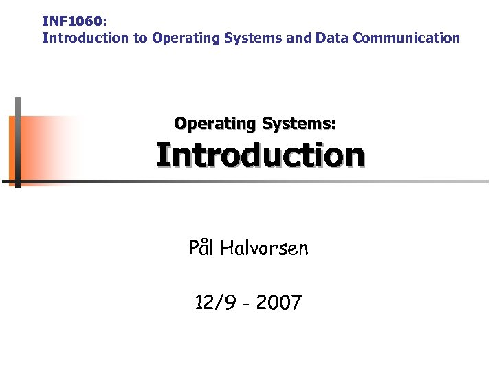 INF 1060: Introduction to Operating Systems and Data Communication Operating Systems: Introduction Pål Halvorsen