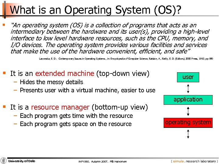 "What is an Operating System (OS)? § ""An operating system (OS) is a collection"