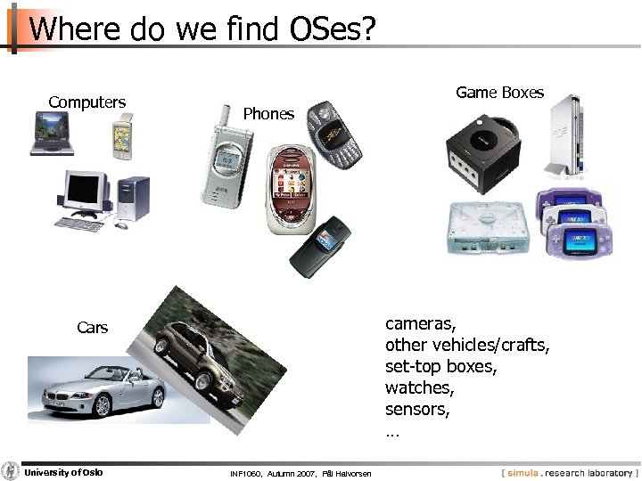 Where do we find OSes? Computers Game Boxes Phones cameras, other vehicles/crafts, set-top boxes,