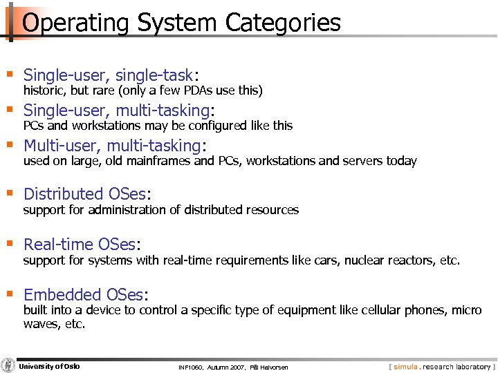 Operating System Categories § Single-user, single-task: historic, but rare (only a few PDAs use