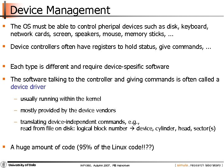 Device Management § The OS must be able to control pheripal devices such as