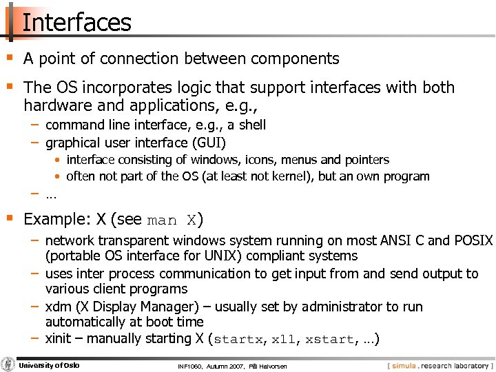 Interfaces § A point of connection between components § The OS incorporates logic that